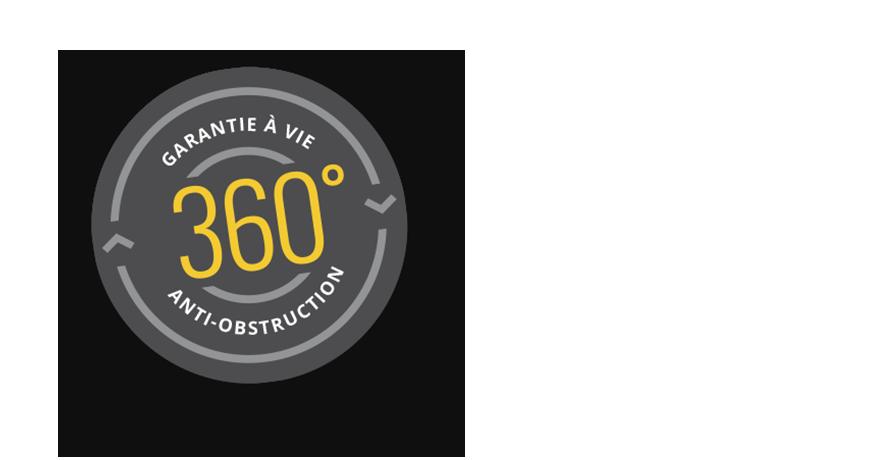 Garantie à vie 360 anti-obstruction